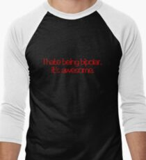 I hate being bipolar. It's awesome Men's Baseball ¾ T-Shirt