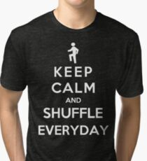 Keep Calm And Shuffle Everyday Tri-blend T-Shirt