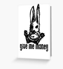 give me money Greeting Card