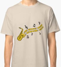 Saxy and I Know It Classic T-Shirt
