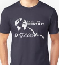 Save the Earth; Ride a Dragon Unisex T-Shirt