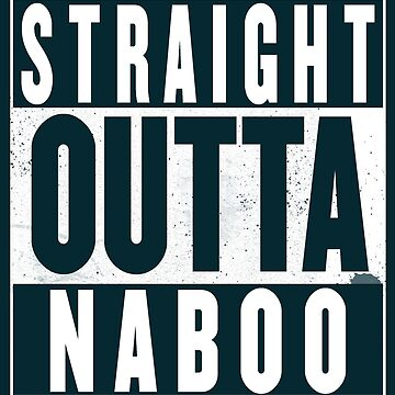 Straight Outta Naboo by GenialGrouty