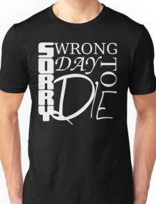 Sorry, Wrong Day to Die V2 Unisex T-Shirt