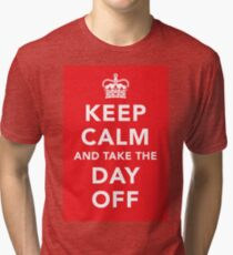 Keep Calm and Take the Day Off [Dark] Tri-blend T-Shirt