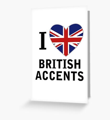 I Love British Accents  ( Black Text ) Greeting Card