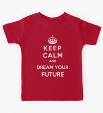 Keep Calm And Dream Your Future Kids Clothes