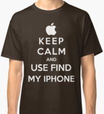 Keep Calm And Use Find My Iphone Classic T-Shirt