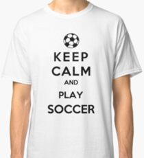 Keep Calm And Play Soccer Classic T-Shirt
