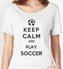 Keep Calm And Play Soccer Women's Relaxed Fit T-Shirt