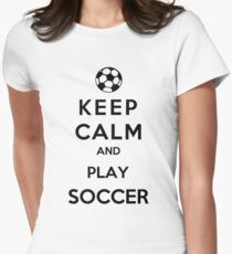 Keep Calm And Play Soccer Women's Fitted T-Shirt