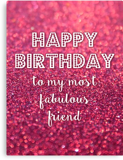 happy birthday fabulous friend Happy birthday to my most fabulous friend!