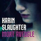 Karin Slaughter - Mort Aveugle by Nikki Smith (Brown)
