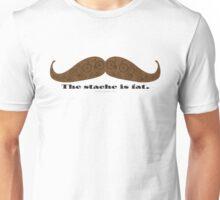 The Stache is Fat Unisex T-Shirt