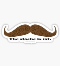 The Stache is Fat Sticker