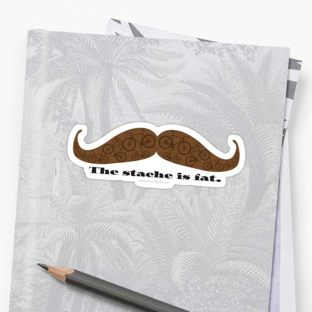 The Stache is Fat by MFBike