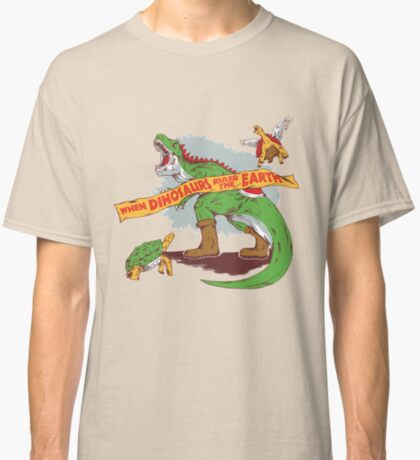 When dinosaurs ruled the earth  Classic T-Shirt