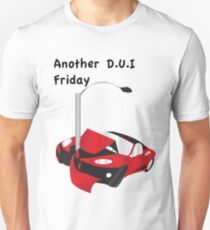 Another DUI Friday Slim Fit T-Shirt