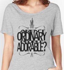 Aren't Ordinary People Adorable? Women's Relaxed Fit T-Shirt