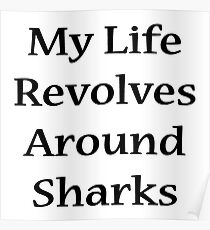 My Life Revolves Around Sharks  Poster