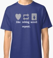 Like, Reblog, Scroll, Repeat. Classic T-Shirt