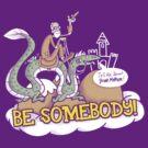 Be somebody! by Gimetzco
