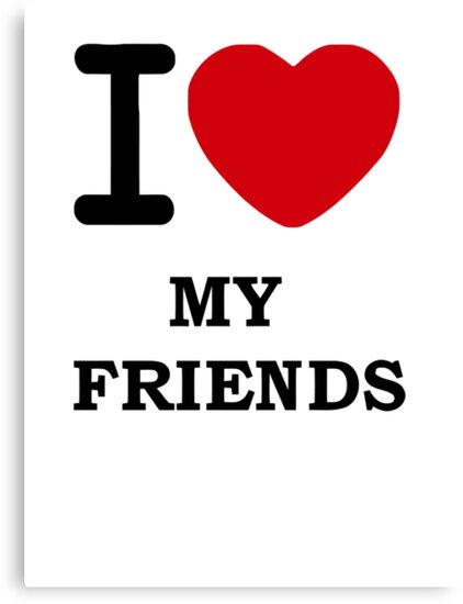 i Love My Friends by 305movingart