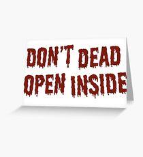 DON'T DEAD OPEN INSIDE Greeting Card