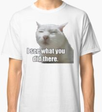 i see what you did  meme cat Classic T-Shirt