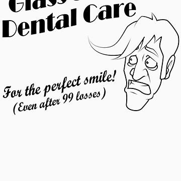Glass Joe's Dental Care by SaBLeSoLDi3R