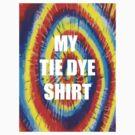 My Tie Dye Shirt by 305movingart