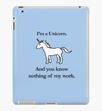 I'm A Unicorn, And You Know Nothing Of My Work iPad Case/Skin