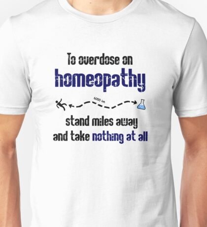 How to overdose on homeopathy Unisex T-Shirt