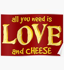 All you need is love and CHEESE Poster