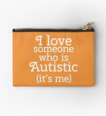 I love someone who is Autistic (its me) Studio Pouch
