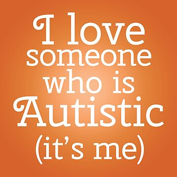 I love someone who is Autistic (its me) by amythests