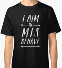 Aim To Misbehave   Black Classic T-Shirt