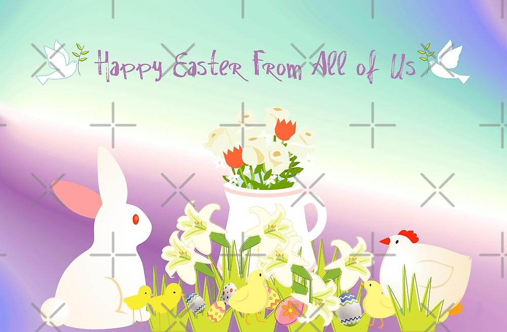 Happy Easter From All of Us by Vickie Emms