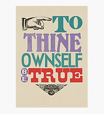 To Thine Own Self Be True Photographic Print
