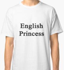 English Princess  Classic T-Shirt