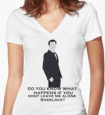 Do you know what happens if you dont leave me alone sherlock? Women's Fitted V-Neck T-Shirt