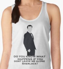 Do you know what happens if you dont leave me alone sherlock? Women's Tank Top