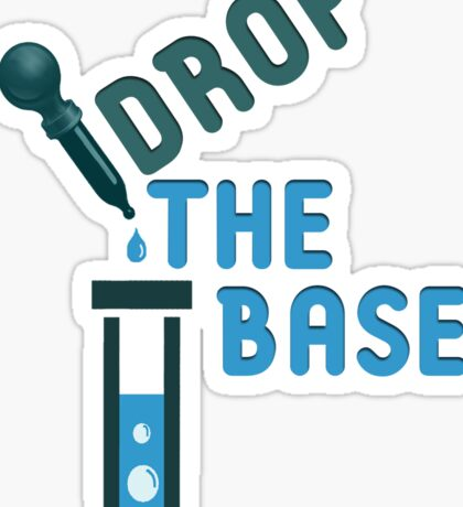 Drop the Base Sticker