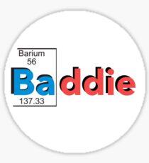 WHOS A BADDIE YOUS A BADDIE Sticker