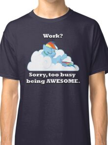 Too busy being awesome Classic T-Shirt