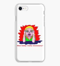 Was today really necessary? iPhone Case/Skin