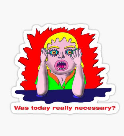 Was today really necessary? Sticker