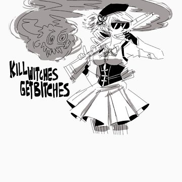 Kill Witches, Get Bitches. by mokousmarket