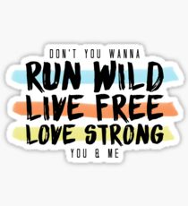Run Wild. Live Free. Long Strong.  Sticker
