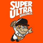 Super Ultra Violence by stationjack