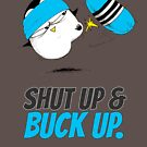 Shut Up & Buck Up! v.2 by afatpenguinshop